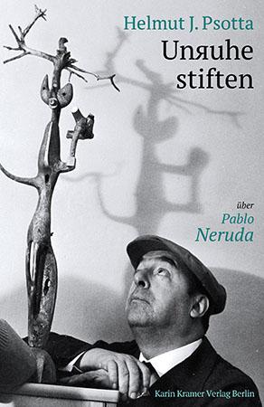 H.J. Psotta: Unruhe stiften - über Pablo Neruda